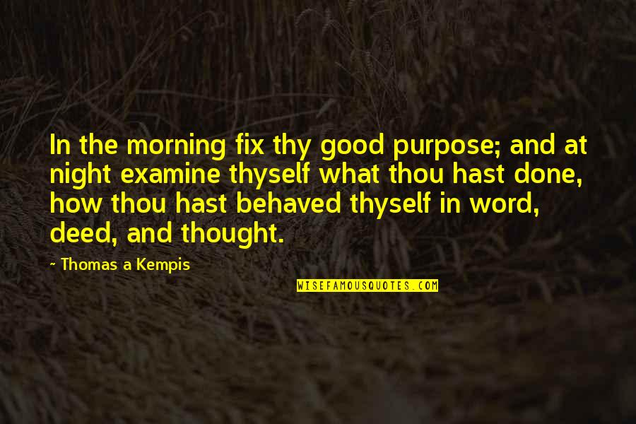 Thyself'as Quotes By Thomas A Kempis: In the morning fix thy good purpose; and