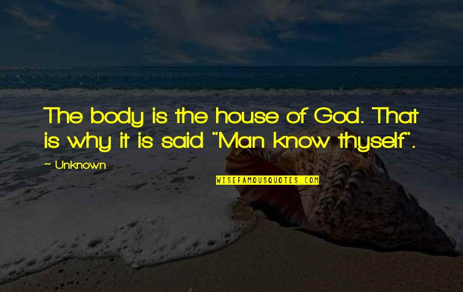 Thyself'as Quotes By Unknown: The body is the house of God. That
