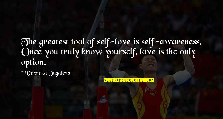 Thyself'as Quotes By Vironika Tugaleva: The greatest tool of self-love is self-awareness. Once