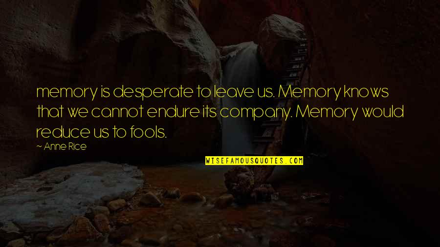 Tiara Hodge Quotes By Anne Rice: memory is desperate to leave us. Memory knows