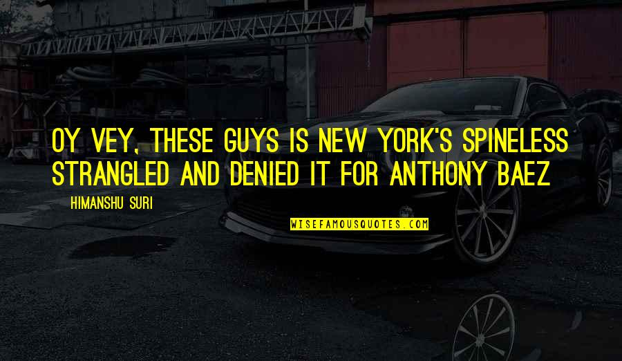 Tibay Ng Loob Quotes By Himanshu Suri: Oy vey, these guys is New York's spineless