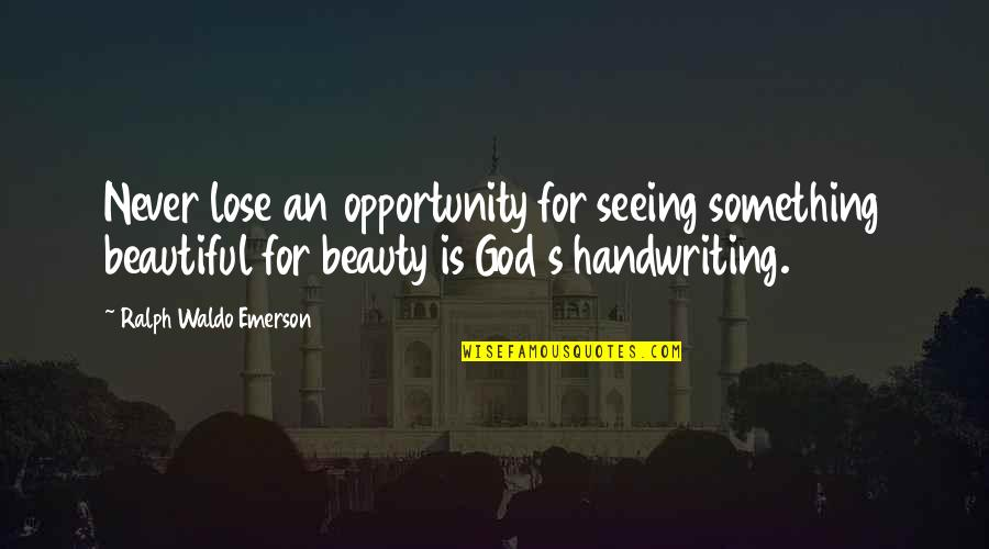 Tibay Ng Loob Quotes By Ralph Waldo Emerson: Never lose an opportunity for seeing something beautiful
