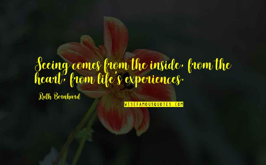 Tibay Ng Loob Quotes By Ruth Bernhard: Seeing comes from the inside, from the heart,