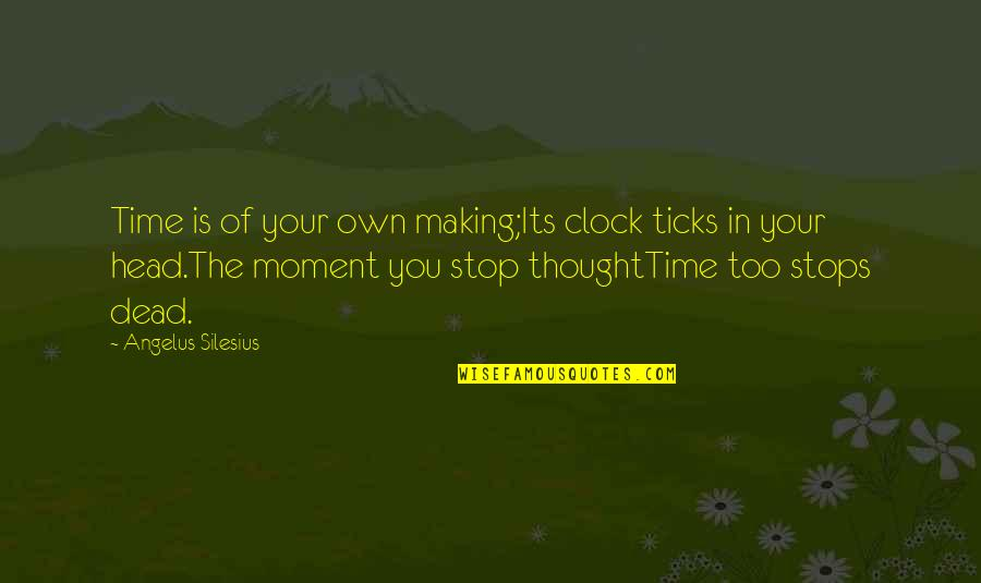 Tick Quotes By Angelus Silesius: Time is of your own making;Its clock ticks