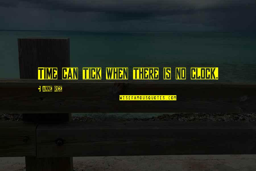 Tick Quotes By Anne Rice: Time can tick when there is no clock.