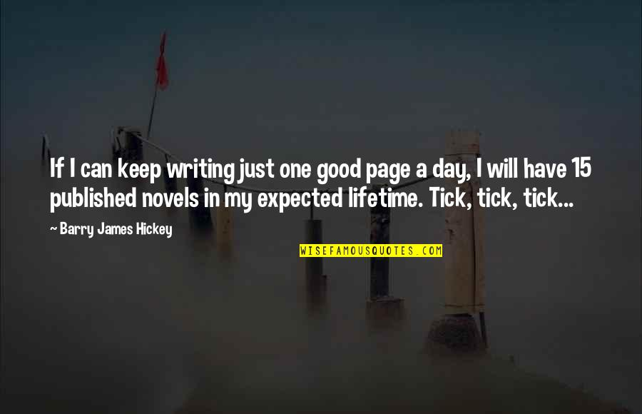 Tick Quotes By Barry James Hickey: If I can keep writing just one good