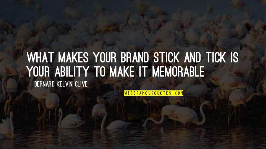 Tick Quotes By Bernard Kelvin Clive: What makes your brand stick and tick is