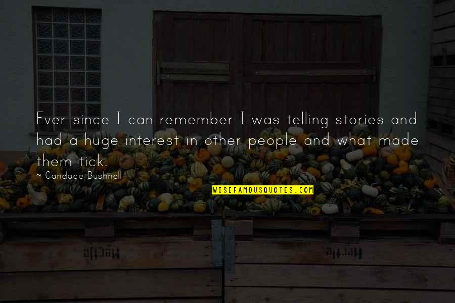 Tick Quotes By Candace Bushnell: Ever since I can remember I was telling