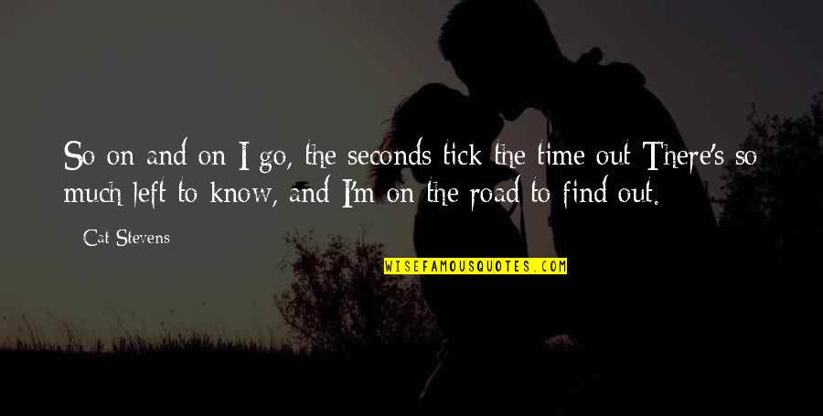Tick Quotes By Cat Stevens: So on and on I go, the seconds