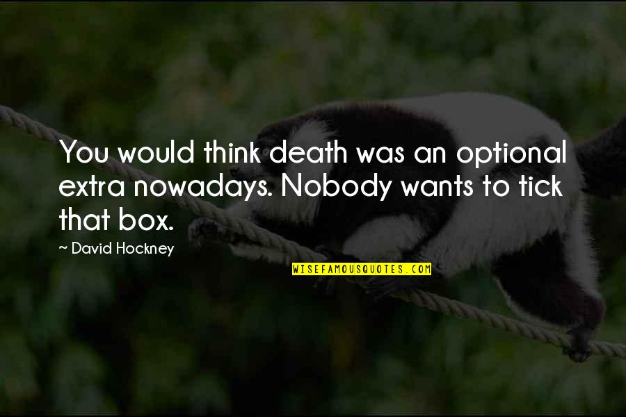 Tick Quotes By David Hockney: You would think death was an optional extra