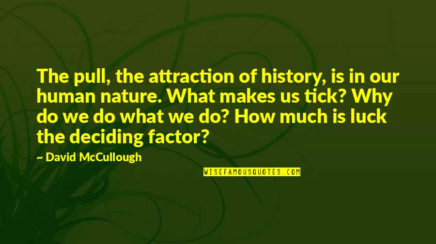 Tick Quotes By David McCullough: The pull, the attraction of history, is in