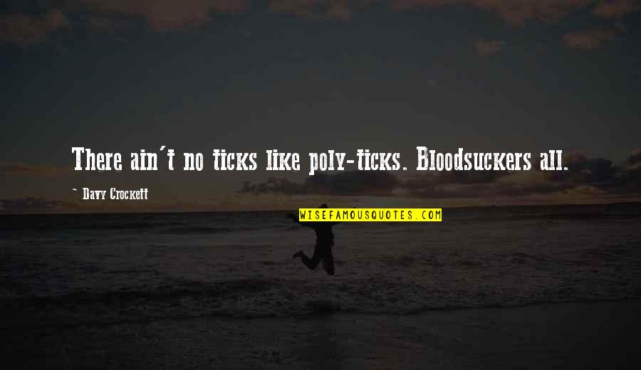 Tick Quotes By Davy Crockett: There ain't no ticks like poly-ticks. Bloodsuckers all.