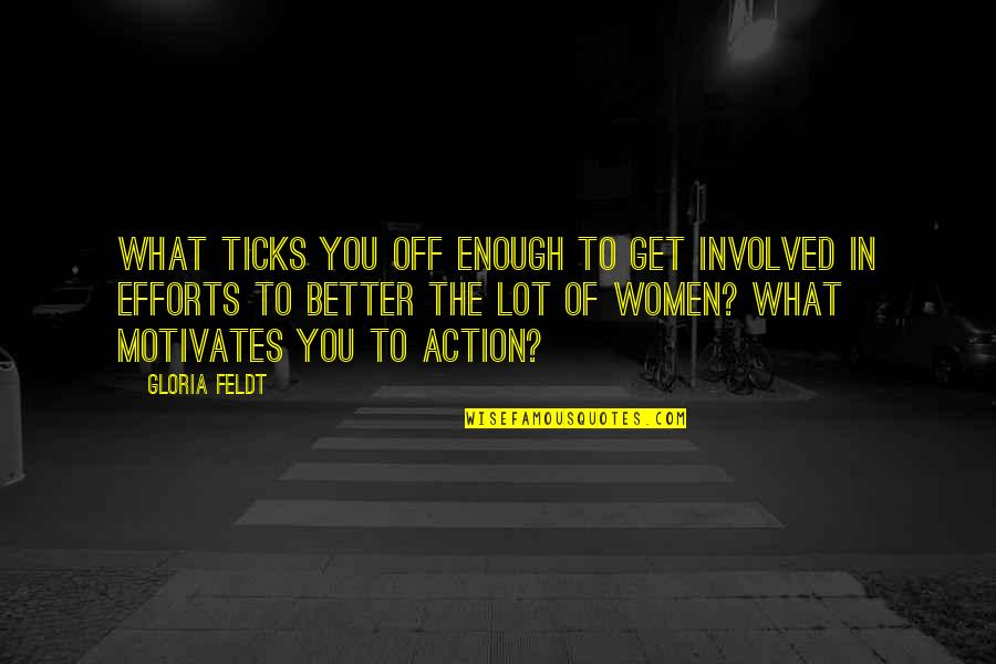 Tick Quotes By Gloria Feldt: What ticks you off enough to get involved