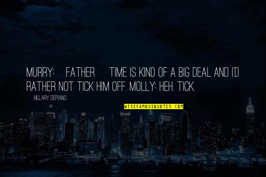 Tick Quotes By Hillary DePiano: MURRY:[Father] Time is kind of a big deal