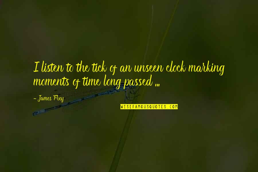 Tick Quotes By James Frey: I listen to the tick of an unseen