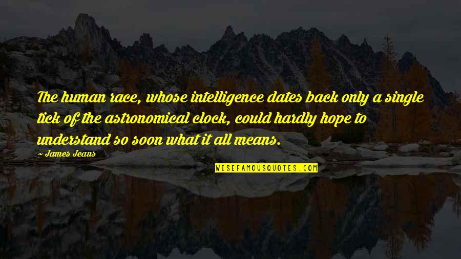 Tick Quotes By James Jeans: The human race, whose intelligence dates back only