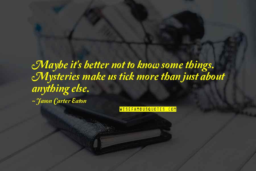 Tick Quotes By Jason Carter Eaton: Maybe it's better not to know some things.