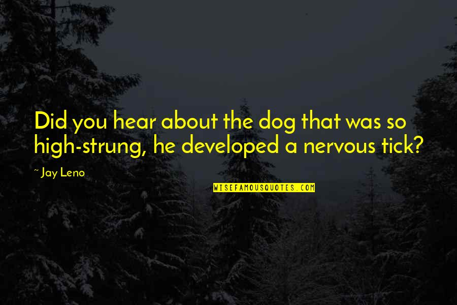 Tick Quotes By Jay Leno: Did you hear about the dog that was