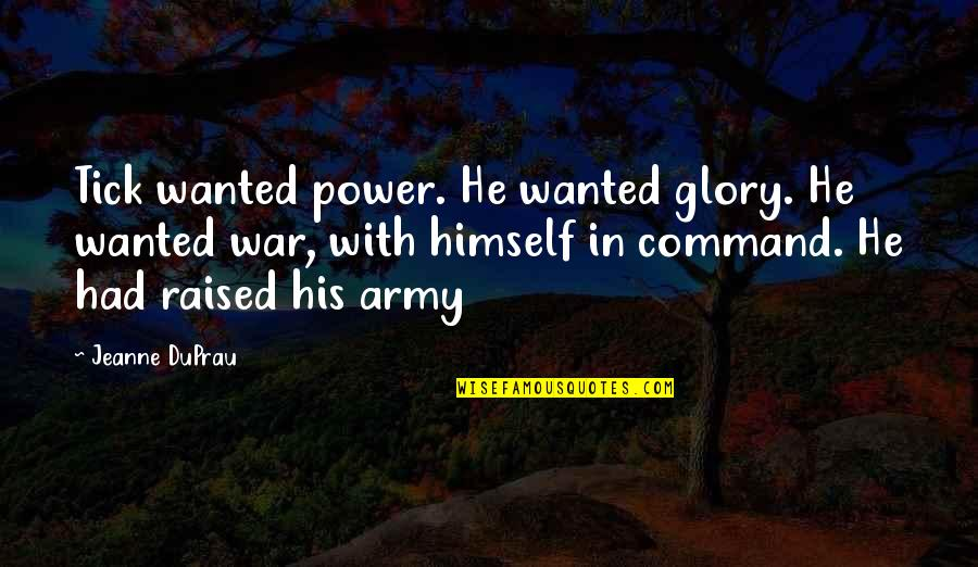 Tick Quotes By Jeanne DuPrau: Tick wanted power. He wanted glory. He wanted