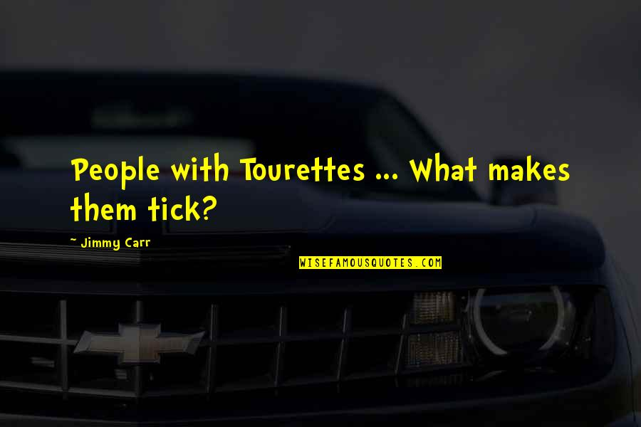 Tick Quotes By Jimmy Carr: People with Tourettes ... What makes them tick?