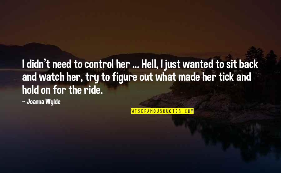 Tick Quotes By Joanna Wylde: I didn't need to control her ... Hell,