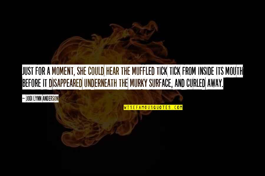 Tick Quotes By Jodi Lynn Anderson: Just for a moment, she could hear the