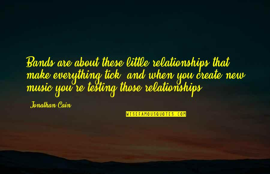 Tick Quotes By Jonathan Cain: Bands are about these little relationships that make