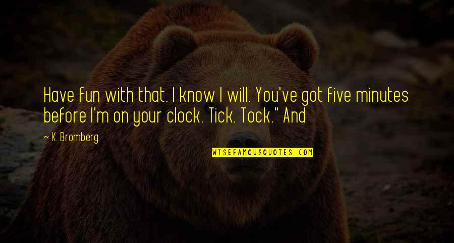 Tick Quotes By K. Bromberg: Have fun with that. I know I will.