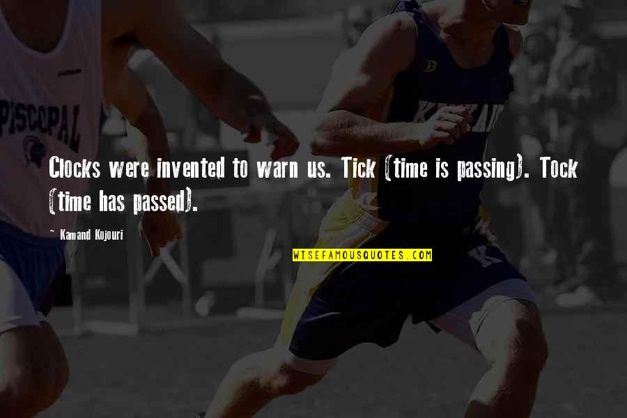 Tick Quotes By Kamand Kojouri: Clocks were invented to warn us. Tick (time