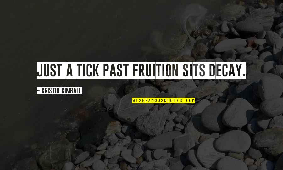 Tick Quotes By Kristin Kimball: Just a tick past fruition sits decay.