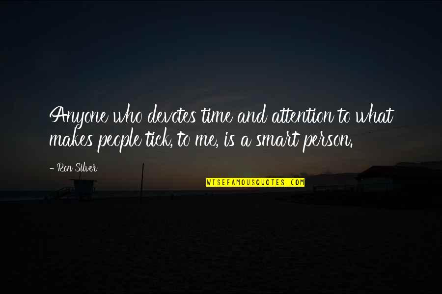 Tick Quotes By Ron Silver: Anyone who devotes time and attention to what