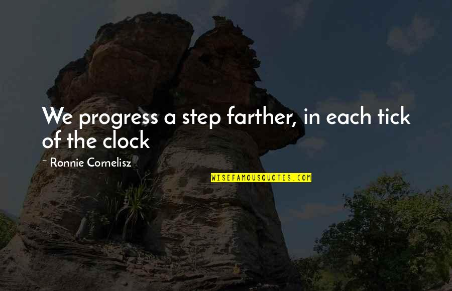 Tick Quotes By Ronnie Cornelisz: We progress a step farther, in each tick