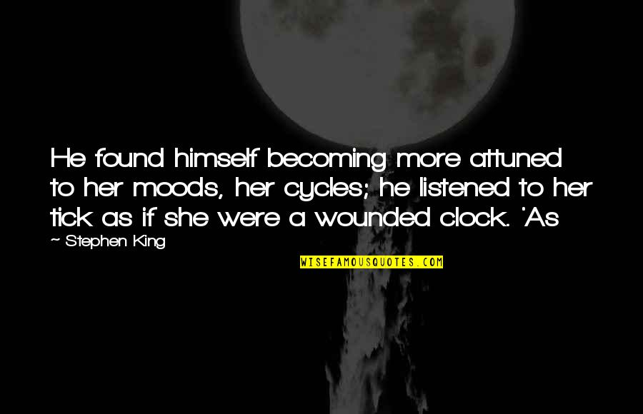 Tick Quotes By Stephen King: He found himself becoming more attuned to her