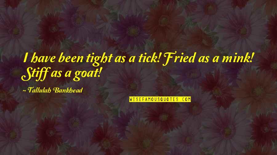 Tick Quotes By Tallulah Bankhead: I have been tight as a tick! Fried