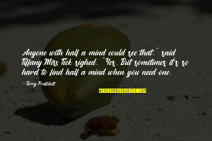 """Tick Quotes By Terry Pratchett: Anyone with half a mind could see that,"""""""