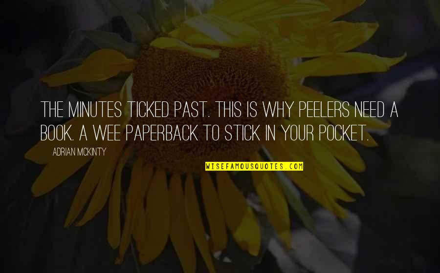 Ticked Off Quotes By Adrian McKinty: The minutes ticked past. This is why peelers