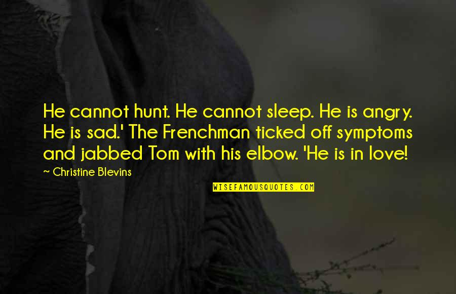 Ticked Off Quotes By Christine Blevins: He cannot hunt. He cannot sleep. He is