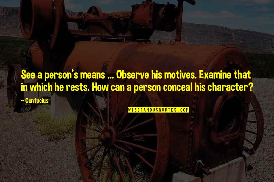 Ticked Off Quotes By Confucius: See a person's means ... Observe his motives.