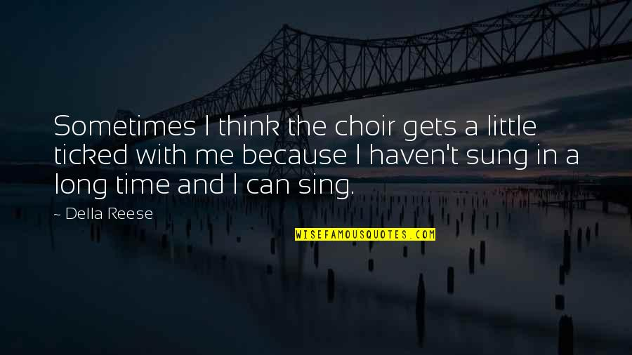 Ticked Off Quotes By Della Reese: Sometimes I think the choir gets a little