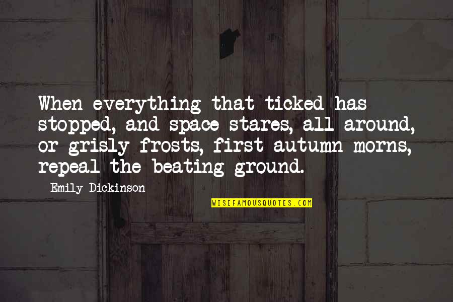 Ticked Off Quotes By Emily Dickinson: When everything that ticked has stopped, and space