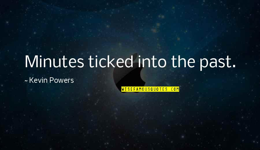 Ticked Off Quotes By Kevin Powers: Minutes ticked into the past.