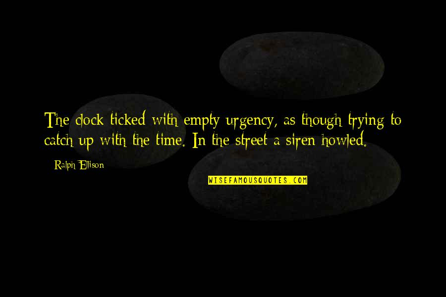 Ticked Off Quotes By Ralph Ellison: The clock ticked with empty urgency, as though