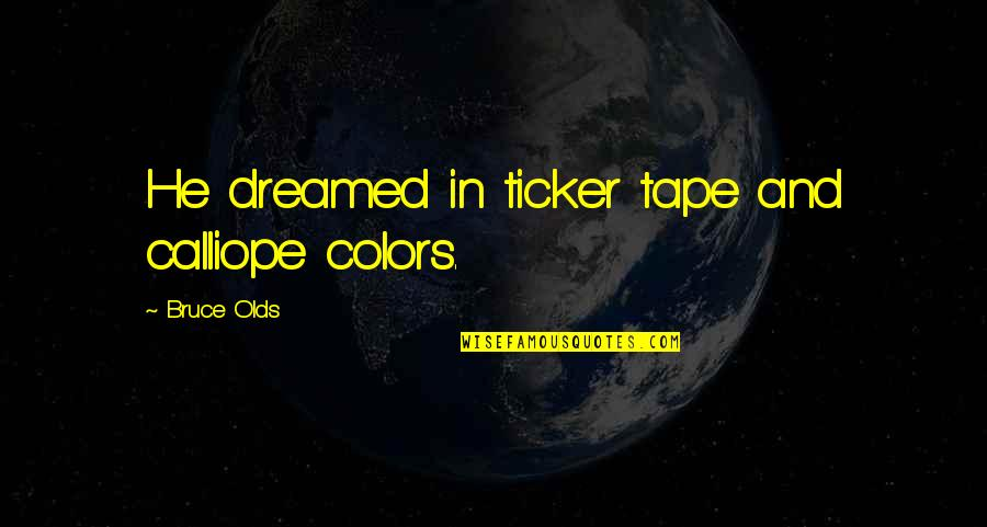 Ticker Quotes By Bruce Olds: He dreamed in ticker tape and calliope colors.
