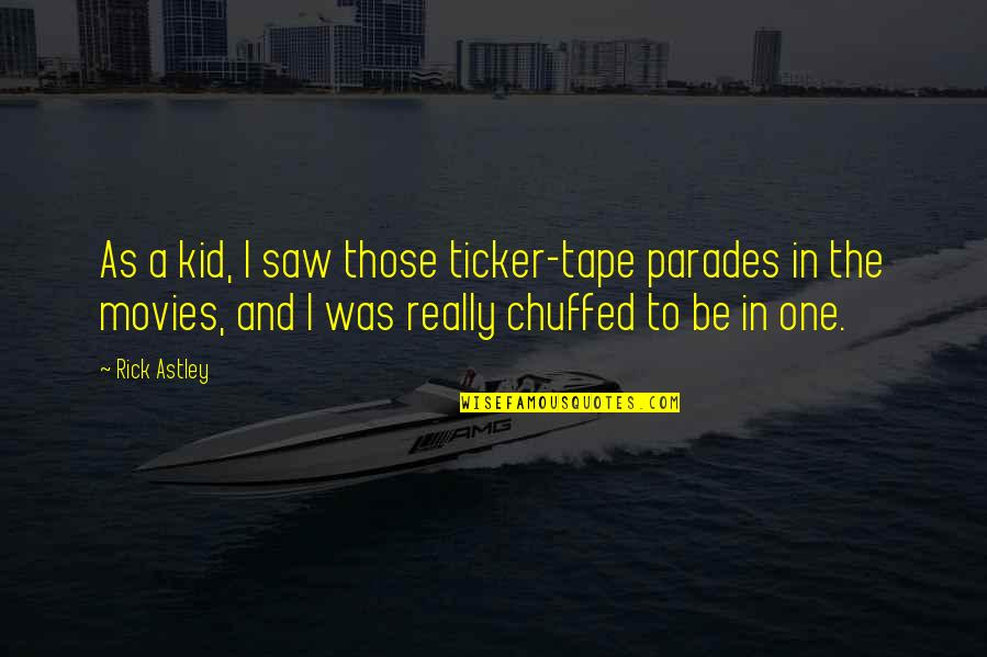 Ticker Quotes By Rick Astley: As a kid, I saw those ticker-tape parades
