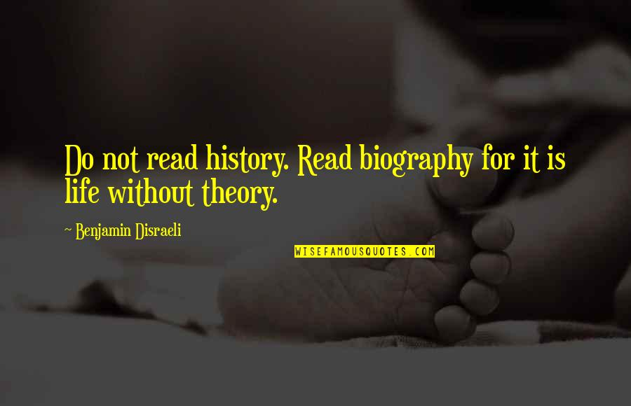 Tidur Quotes By Benjamin Disraeli: Do not read history. Read biography for it