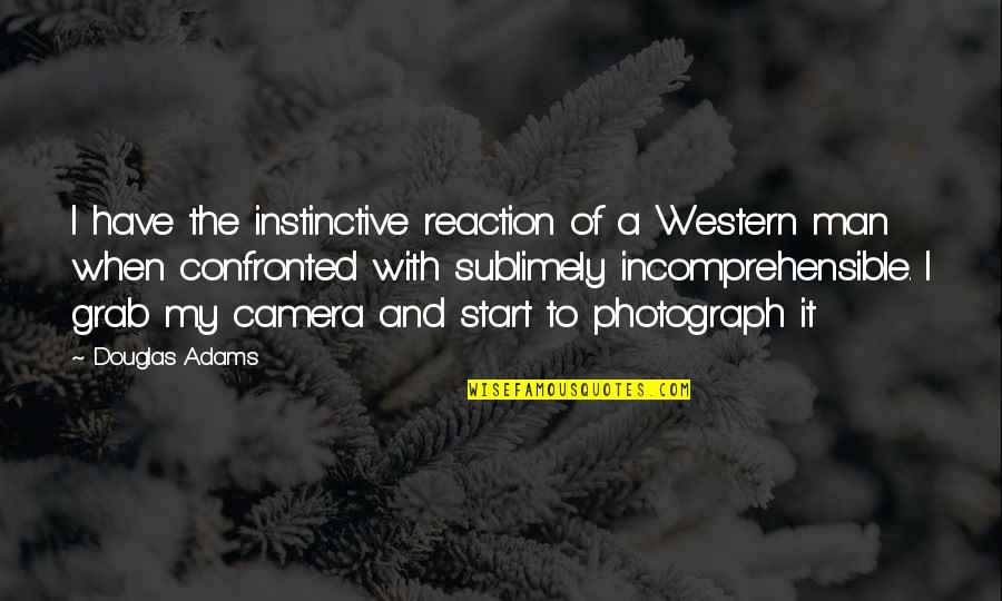 Tidur Quotes By Douglas Adams: I have the instinctive reaction of a Western