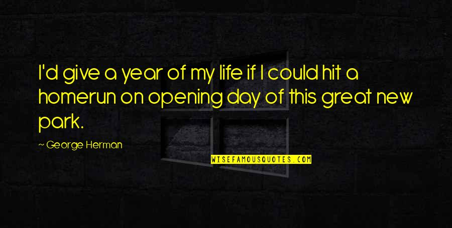 Tidur Quotes By George Herman: I'd give a year of my life if