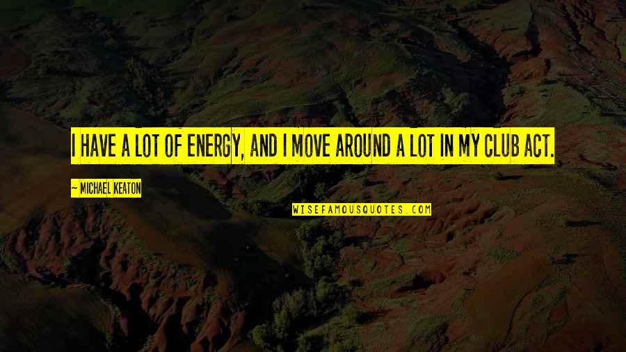 Tidur Quotes By Michael Keaton: I have a lot of energy, and I