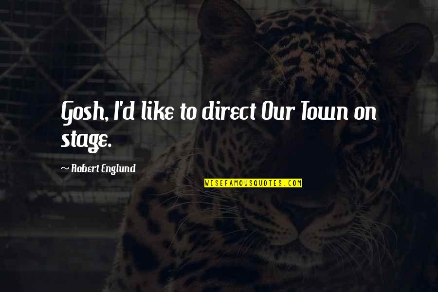 Tidur Quotes By Robert Englund: Gosh, I'd like to direct Our Town on