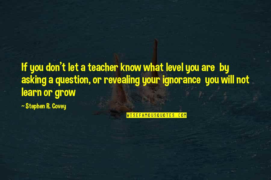 Tidur Quotes By Stephen R. Covey: If you don't let a teacher know what